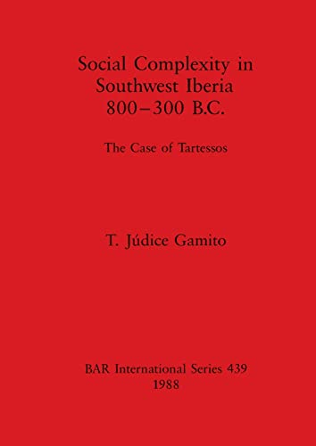 9780860545651: Social Complexity in South West Iberia 800-300 B.C.: The case of Tartessos (British Archaeological Reports International Series)