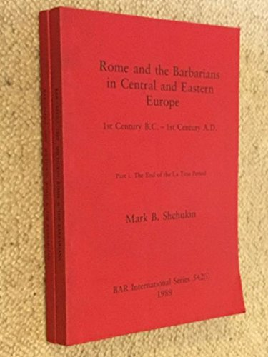 9780860546900: Rome and the Barbarians in Central and Eastern Europe: 1st Century B.C. - 1st Century A.D. Part i. The End of the La Tene Period. Part ii.The ... Archaeological Reports International Series)