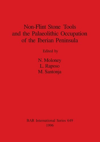 9780860548362: Non-Flint Stone Tools and the Palaeolithic Occupation of the Iberian Peninsula (British Archaeological Reports International Series)