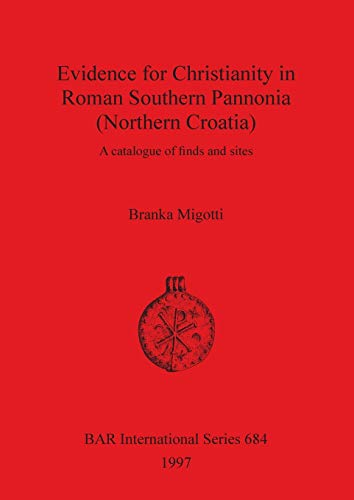 9780860548706: Evidence for Christianity in Roman Southern Pannonia (Northern Croatia): A Catalogue of Finds and Sites (BAR International Series)