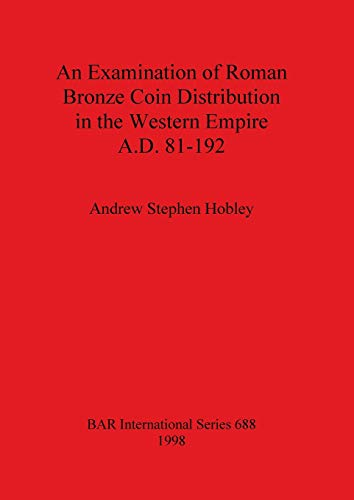 9780860548744: An Examination of Roman Bronze Coin Distribution in the Western Empire AD 81-192 (BAR International Series)
