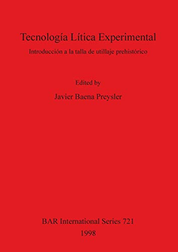 9780860548980: Tecnologica Litica Experimental: Introduccion a la Talla de Utillaje Prehistorico (British Archaeological Reports (BAR) International)