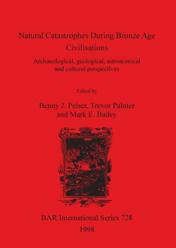 9780860549161: Natural Catastrophes During Bronze Age Civilisations: Archaeological, geological, astronomical and cultural perspectives (BAR International Series)