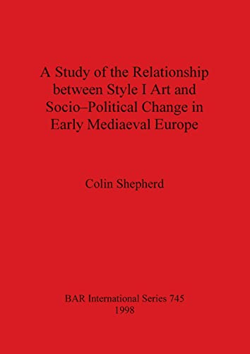9780860549789: A Study of the Relationship between Style I Art and Socio-Political Change in Early Mediaeval Europe (British Archaeological Reports International Series)