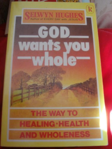 God Wants You Whole (0860652513) by Selwyn Hughes