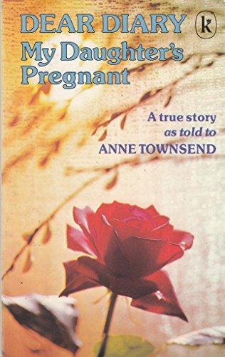 Dear Diary: My Daughter's Pregnant: Townsend, Anne J.