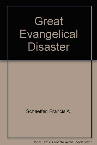 Great Evangelical Disaster: Schaeffer, Francis A.
