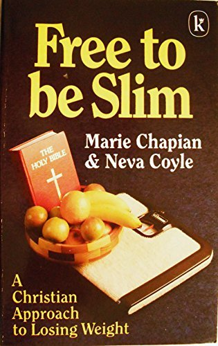Free to Be Slim (9780860653448) by Chapian, Marie; Coyle, Neva