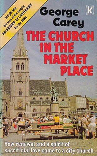 Church in the Market Place: GEORGE CAREY