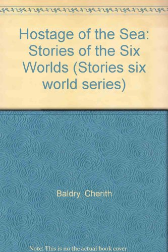 Hostage of the Sea: Stories of the Six Worlds (Stories six world series): Cherith Baldry