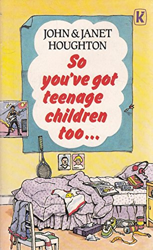 So You've Got Teenage Children Too: Houghton, Janet, Houghton,