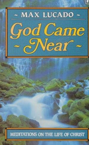 God Came Near (9780860657620) by Max Lucado