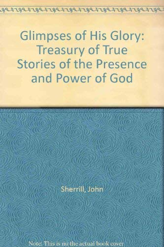 9780860658511: Glimpses of His Glory: Treasury of True Stories of the Presence and Power of God