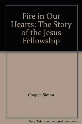 Fire in Our Hearts: The Story of the Jesus Fellowship (0860658961) by Cooper, Simon; Farrant, Mike