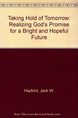 Taking Hold of Tomorrow (0860658988) by Jack W. Hayford