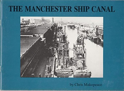 Manchester Ship Canal: A Short History: Chris Makepeace