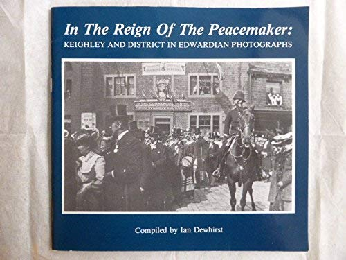 9780860671480: In the Reign of the Peacemaker: Keighley and District in Edwardian Photographs