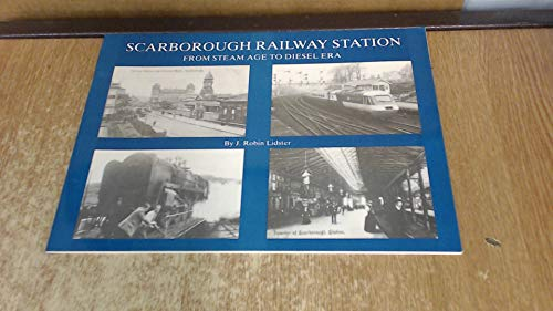 Scarborough Railway Station from Steam Age to Diesel ERA : A Pictorial Record of a Seaside Railwa...