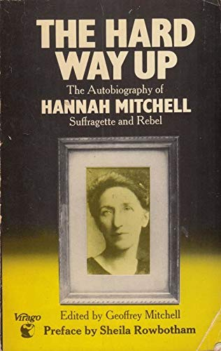 9780860680024: The Hard Way Up: Autobiography of Hannah Mitchell, Suffragette and Rebel (Virago Reprint Library)