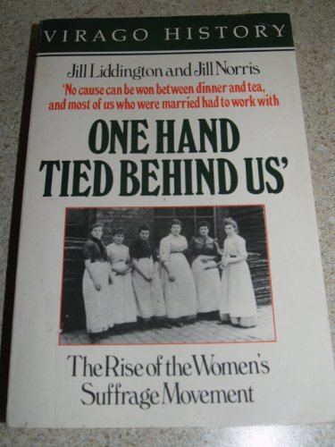 9780860680086: One Hand Tied Behind Us: The Rise of the Women's Sufrage Movement.
