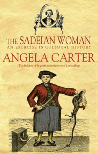The Sadeian Woman: An Exercise in Cultural: Carter, Angela