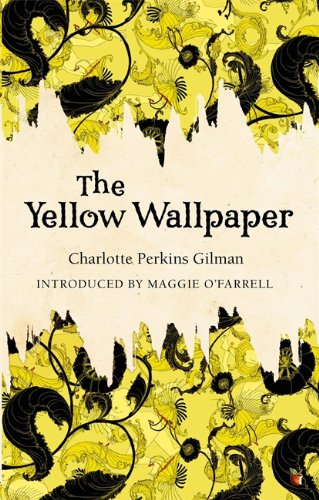 The Yellow Wallpaper: Charlotte Perkins Gilman