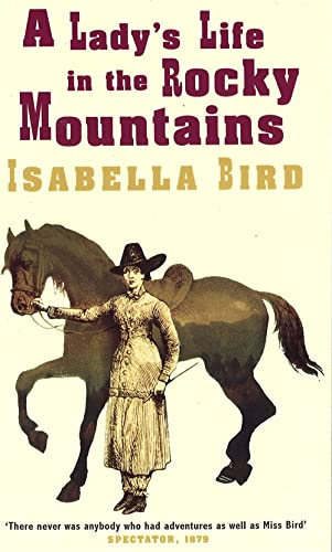 A Lady's Life in the Rocky Mountains (Virago classic non-fiction) (0860682676) by Isabella L. Bird