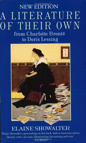 A Literature of Their Own: British Women Novelists from Bronte to Lessing: Showalter, Elaine