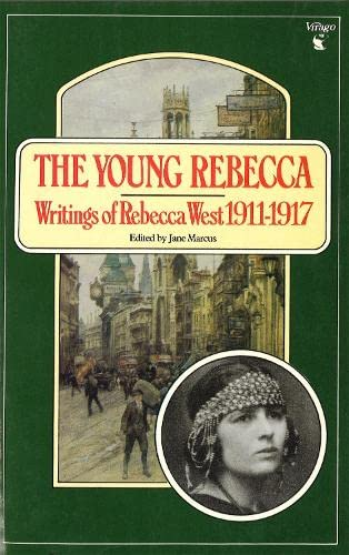 The Young Rebecca: Selected Essays by Rebecca: Rebecca West. Edited,