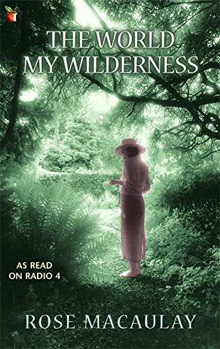 The World My Wilderness: Rose Macaulay