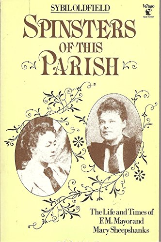 Spinsters of This Parish: Life and Times of F.M. Mayor and Mary Sheepshanks