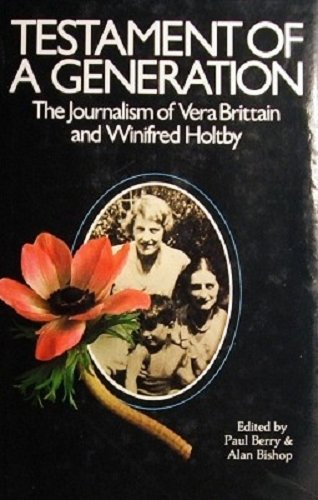 Testament of a Generation. The Journalism of Vera Brittain and Winifred Holtby