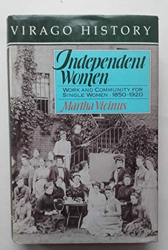 9780860686101: Independent Women: Work and Community for Single Women, 1850-1920 (Virago history)