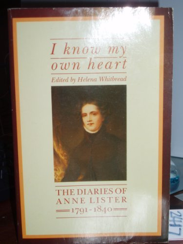 I Know My Own Heart. The Diaries of Anne Lister 1791-1840