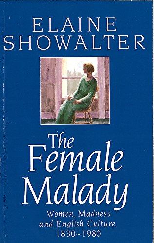 The Female Malady: Women, Madness and English: Showalter, Elaine