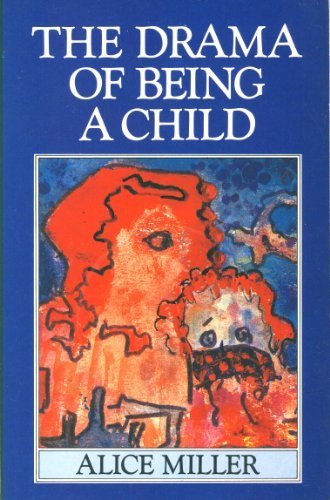 THE DRAMA OF BEING A CHILD: ALICE MILLER