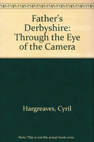 Father's Derbyshire: Through the Eye of the Camera a Sequel to Grandfather's Derbyshire