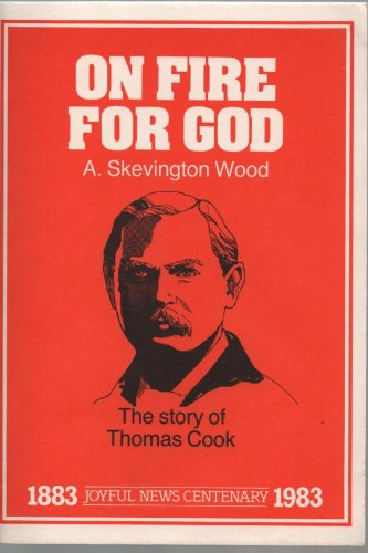 On Fire for God: Thomas Cook (086071182X) by Wood, Arthur Skevington