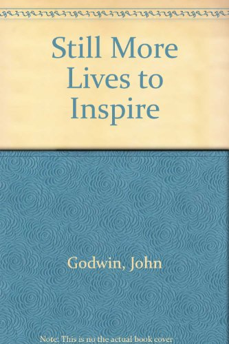 Still More Lives to Inspire (0860712605) by John Godwin