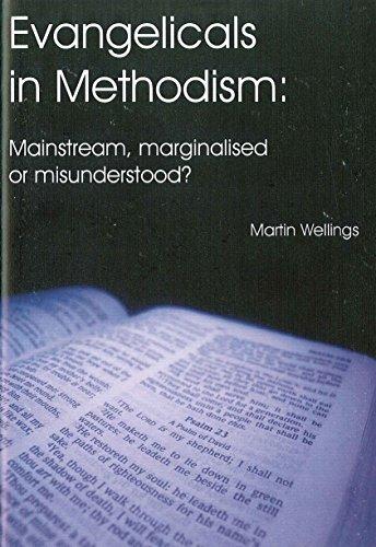9780860715870: Evangelicals in Methodism: Mainstream, Marginalised or Misunderstood