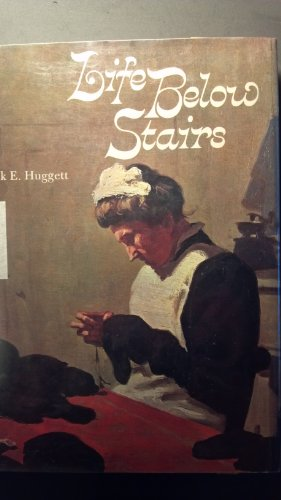 Life Below Stairs : Domestic Servants in England from Victorian Times