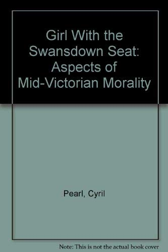 THE GIRL WITH THE SWANSDOWN SEAT, an Informal Report on Some Aspects of Mid-Victorian Morality,: ...