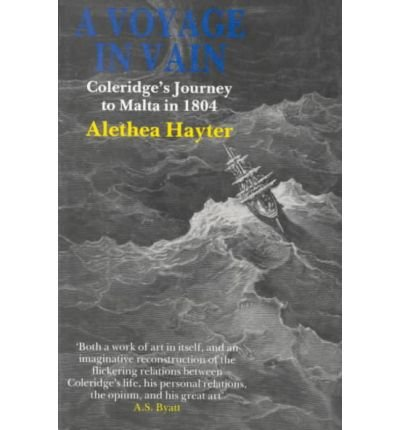 A Voyage in Vain: Coleridge's Journey to Malta in 1804 (0860721590) by Alethea Hayter