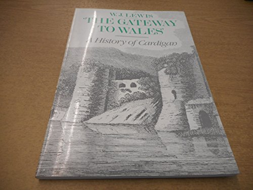 9780860750369: Gateway to Wales: History of Cardigan