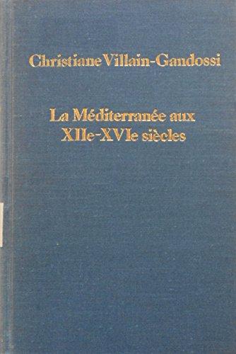 La Mediterranee Aux XIIe-XVIe Siecles: Relations Maritimes, Diplomatiques Et Commerciales: ...