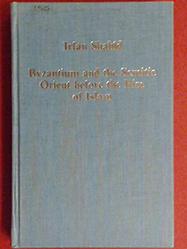 9780860782186: Byzantium and the Semitic Orient Before the Rise of Islam (Collected Studies Series: No.Cs270)