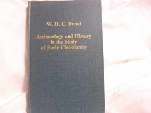 Archaeology and History in the Study of Early Christianity (Collected Studies Series): FREND, W.H.C