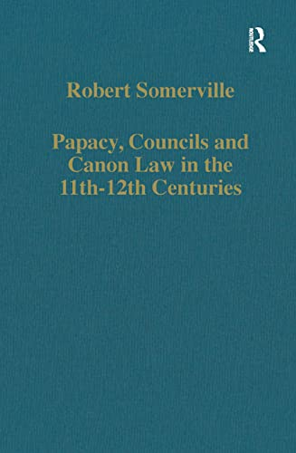 Papacy, Councils and Canon Law in the 11th?12th Centuries (Variorum Collected Studies): Robert ...