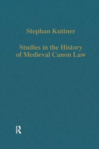 Studies in the History of Medieval Canon Law (Collected Studies Series): Kuttner, Stephan