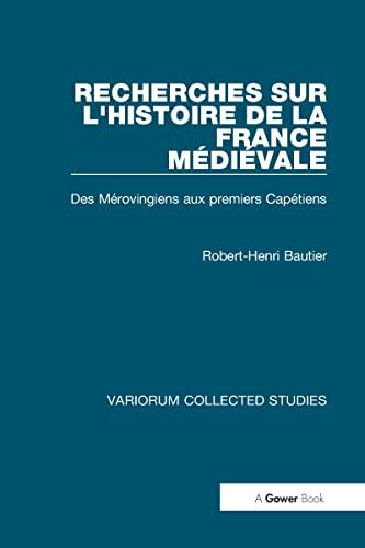 9780860783008: Recherches sur l'histoire de la France Médiévale: Des Mérovingiens aux Premiers Capétiens (Variorum Collected Studies)